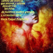 """AMORES Y SUEÑOS"" ""mi esencia te dirá, camino del silencio, que amores y colores,descubrirán las vidas de nuestros sueños grandes y corazones niños."" www.mariaraquelbonifacino.wordpress.com www.mariaraquelbonifacino.bligoo.com https://twitter.com/mariaraquelboni"